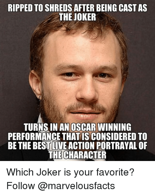 Considence: RIPPED TO SHREDSAFTER BEINGCASTAS  THE JOKER  TURNS IN AN OSCAR WINNING  PERFORMANCE THAT IS CONSIDERED TO  BE THE BEST LIVE ACTION PORTRAYAL OF  THE CHARACTER Which Joker is your favorite? Follow @marvelousfacts