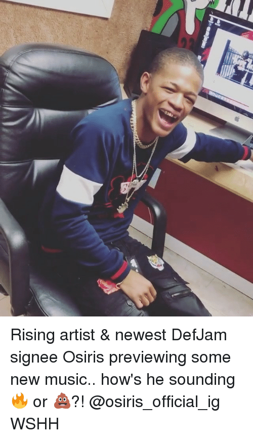 Memes, Music, and Wshh: Rising artist & newest DefJam signee Osiris previewing some new music.. how's he sounding 🔥 or 💩?! @osiris_official_ig WSHH