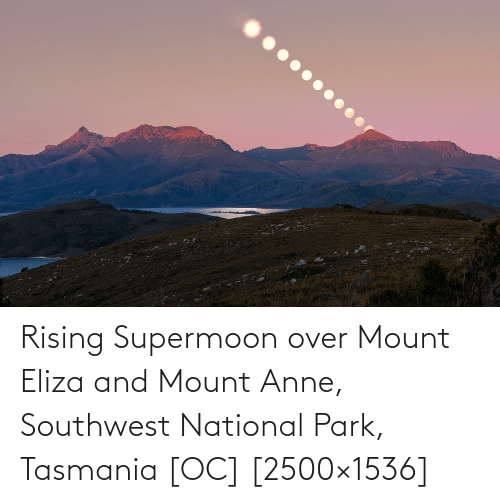 eliza: Rising Supermoon over Mount Eliza and Mount Anne, Southwest National Park, Tasmania [OC] [2500×1536]