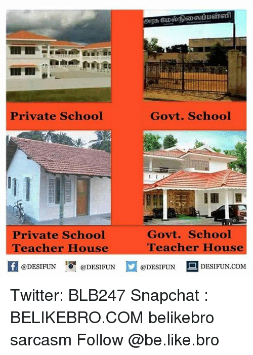 Memes, 🤖, and Private School: rivate School  Private School  Teacher House  @DESIFUN  @DESIFUN  Govt. School  I  Govt. School  Teacher House  DESIFUN.COM  @DESIFUN Twitter: BLB247 Snapchat : BELIKEBRO.COM belikebro sarcasm Follow @be.like.bro