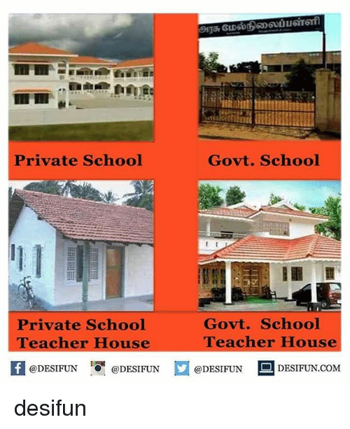 Memes, School, and Teacher: rivate School  Private School  Teacher House  @DESIFUN  @DESIFUN  Govt. School  I  Govt. School  Teacher House  DESIFUN.COM  @DESIFUN desifun