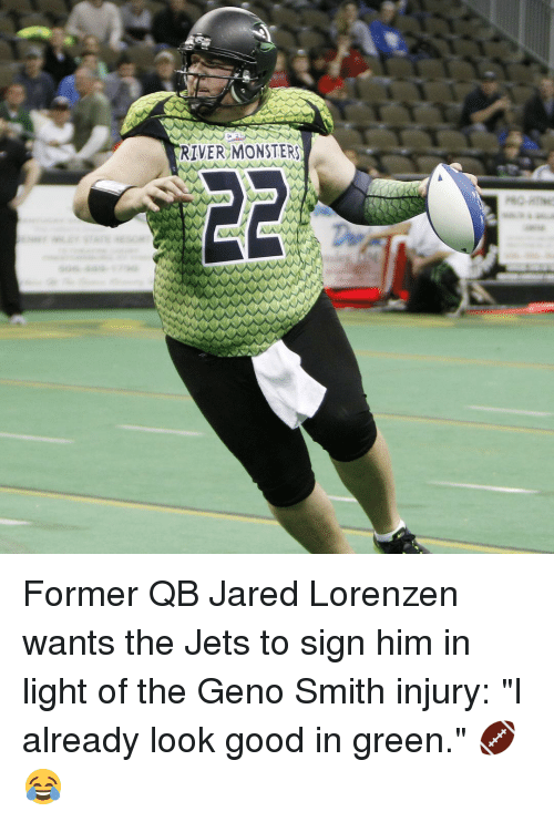 "Geno Smith: RIVER MONSTERS Former QB Jared Lorenzen wants the Jets to sign him in light of the Geno Smith injury: ""I already look good in green."" 🏈😂"