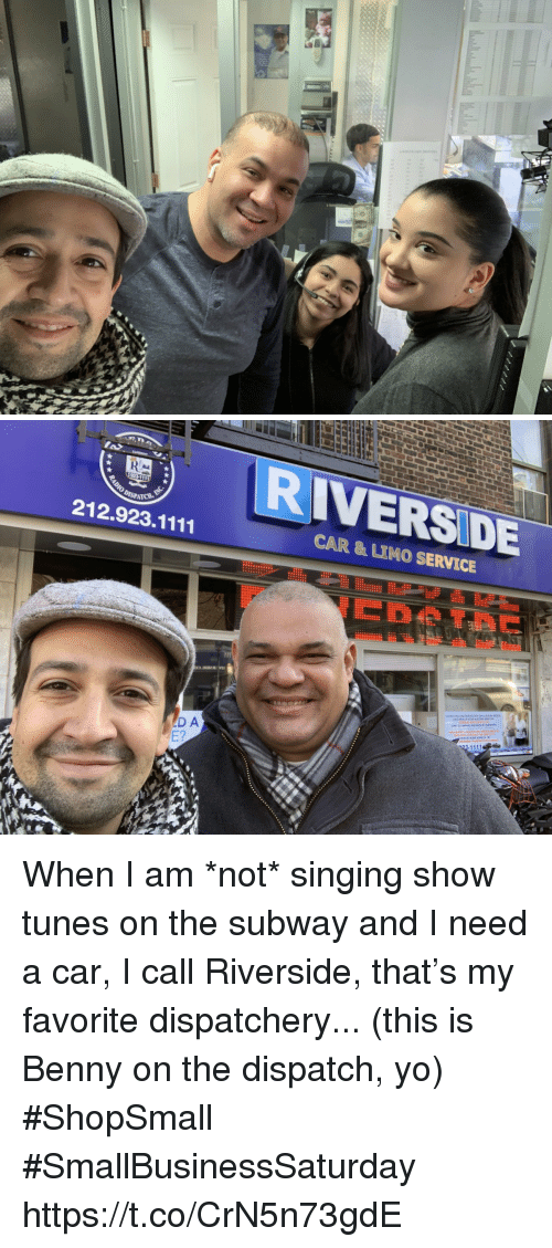 Memes, Singing, and Subway: RIVERSIDE  212.923.1111  CAR & LIMO SERVICE  23-1111  D A When I am *not* singing show tunes on the subway and I need a car, I call Riverside, that's my favorite dispatchery... (this is Benny on the dispatch, yo) #ShopSmall #SmallBusinessSaturday https://t.co/CrN5n73gdE