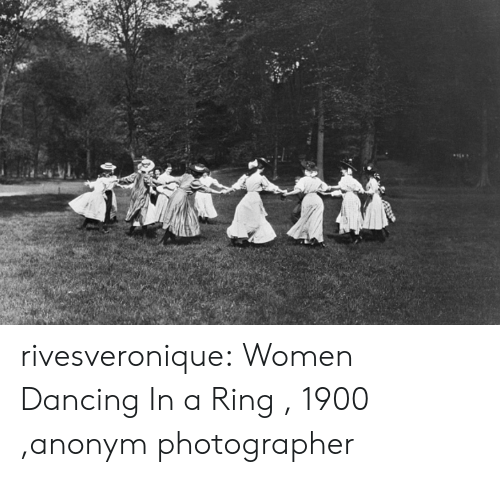 Dancing, Tumblr, and Blog: rivesveronique:  Women Dancing In a Ring , 1900 ,anonym photographer
