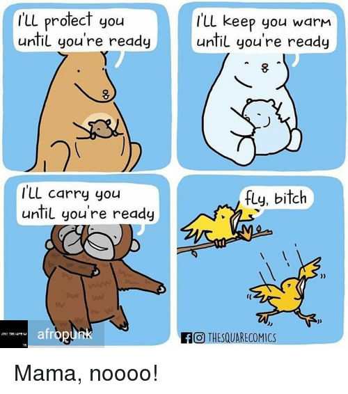 Bitch, Mama, and Fly: r'll protect you  'UL pra  Ill keep you warm  unfil youre ready  until youre ready  ILL carry you  until you're ready  fly, bitch  7  re  afr  FO THESQUARECOMICS Mama, noooo!