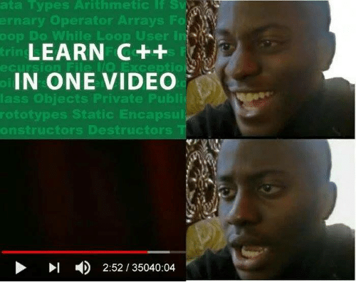 Memes, Video, and 🤖: rnary operator Arrays  1.0  oop Do While Loop User In  LEARN C++  IN ONE VIDEO  lass obiects Private Publi  rototypes Static Encapsul  onstructors Destructors  2:52/35040:04