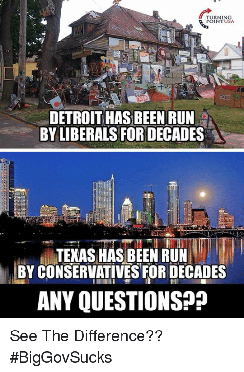Detroit, Memes, and Run: RNING  INT USA  DETROIT HAS BEEN RUN  BY LIBERALS FOR DECADES  TEKAS HAS BEEN RUN  BY CONSERVATIVES FOR DECADES  ANY QUESTIONS?? See The Difference?? #BigGovSucks