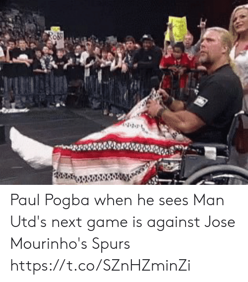 Memes, Game, and Spurs: RO Paul Pogba when he sees Man Utd's next game is against Jose Mourinho's Spurs https://t.co/SZnHZminZi