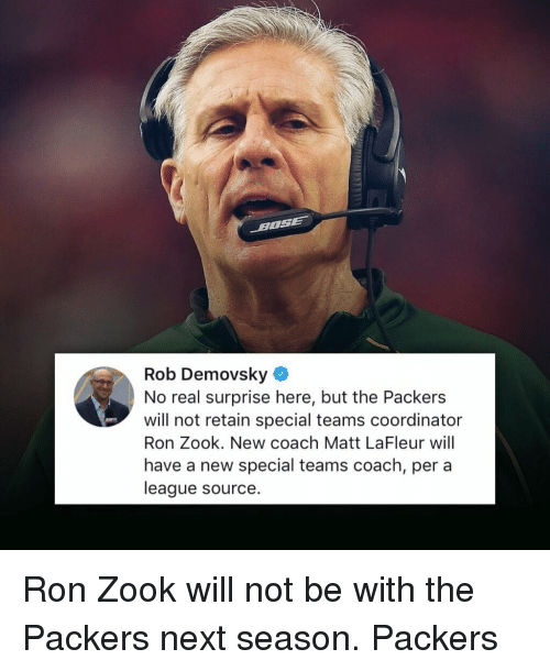 Memes, Packers, and 🤖: Rob Demovsky  No real surprise here, but the Packers  will not retain special teams coordinator  Ron Zook. New coach Matt LaFleur will  have a new special teams coach, per a  league source Ron Zook will not be with the Packers next season. Packers