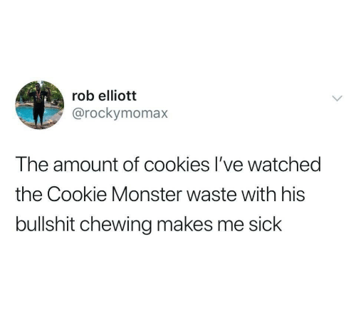 Cookie Monster, Cookies, and Monster: rob elliott  @rockymomax  The amount of cookies I've watched  the Cookie Monster waste with his  bullshit chewing makes me sick