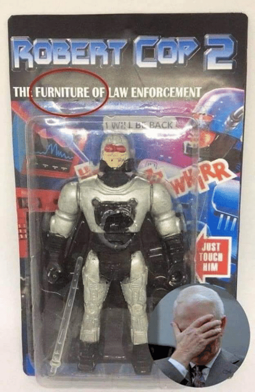 Furniture, Back, and Him: ROBERT COP 2  THIE FURNITURE OF LAW ENFORCEMENT  OVHL BE BACK  www.  wRR  JUST  TOUCH  HIM