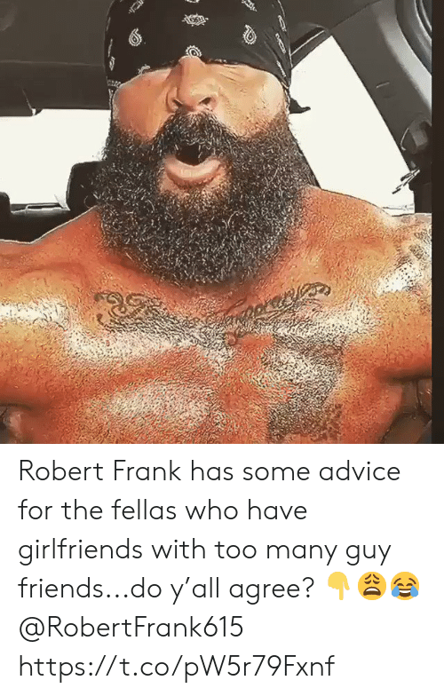 Advice, Friends, and Girlfriends: Robert Frank has some advice for the fellas who have girlfriends with too many guy friends...do y'all agree? 👇😩😂 @RobertFrank615 https://t.co/pW5r79Fxnf