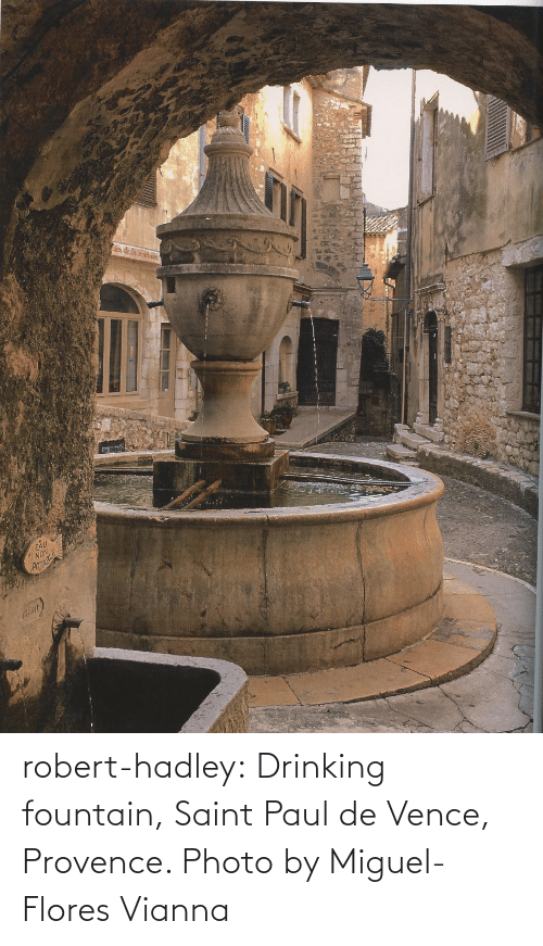 paul: robert-hadley:  Drinking fountain, Saint Paul de Vence, Provence. Photo by Miguel-Flores Vianna