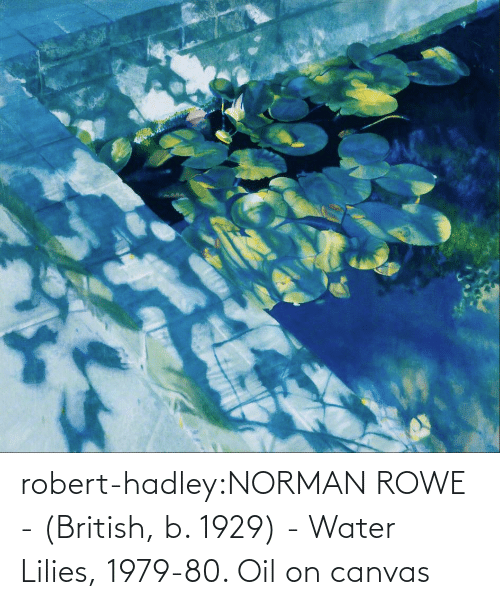British: robert-hadley:NORMAN ROWE - (British, b. 1929) - Water Lilies, 1979-80. Oil on canvas