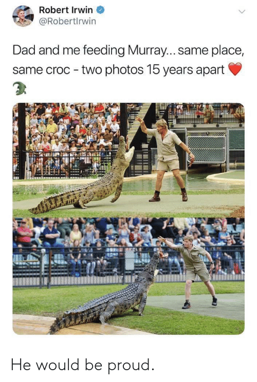 Dad, Proud, and Photos: Robert Irwin  @Robertlrwin  Dad and me feeding Murray... same place,  same croc two photos 15 years apart He would be proud.