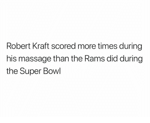Massage, Nfl, and Super Bowl: Robert Kraft scored more times during  his massage than the Rams did during  the Super Bowl