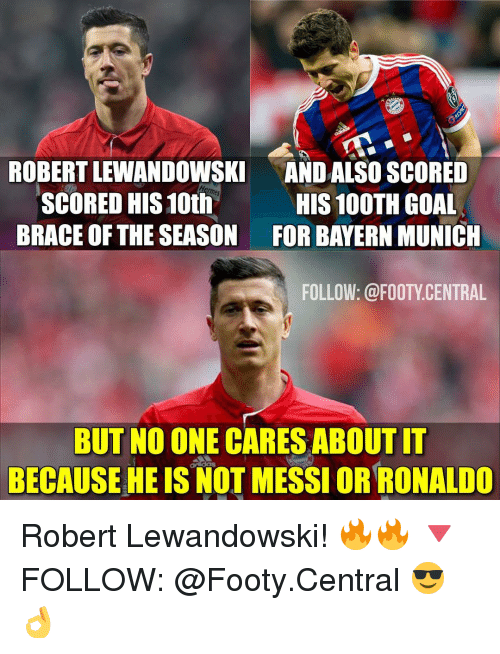 lewandowski: ROBERTLEWANDOWSKI ANDALSO SCORED  Imes  SCORED HIS 10th  HIS 100TH GOAL  BRACE OF THE SEASON FOR BAYERN MUNICH  FOLLOW: @FOOTY CENTRAL  BUT NO ONE CARESABOUTIT  BECAUSE HE IS NOT MESSIORRONALDO Robert Lewandowski! 🔥🔥 🔻FOLLOW: @Footy.Central 😎👌