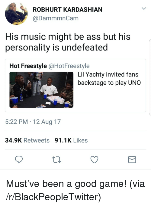 Lil Yachty: ROBHURT KARDASHIAN  @DammmnCam  His music might be ass but his  personality is undefeated  Hot Freestyle @HotFreestyle  Lil Yachty invited fans  backstage to play UNO  》孕  5:22 PM 12 Aug 17  34.9K Retweets 91.1K Likes <p>Must&rsquo;ve been a good game! (via /r/BlackPeopleTwitter)</p>