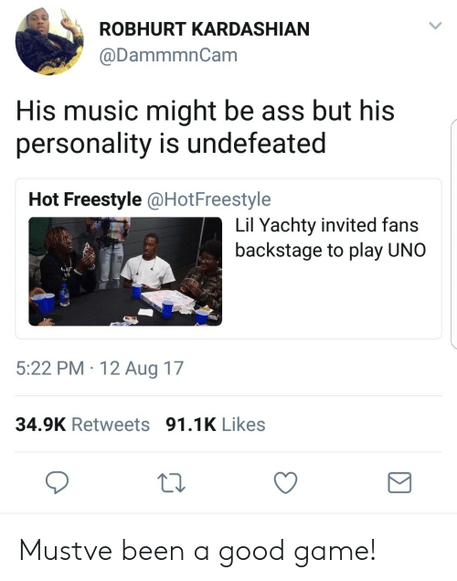Lil Yachty: ROBHURT KARDASHIAN  @DammmnCam  His music might be ass but his  personality is undefeated  Hot Freestyle @HotFreestyle  Lil Yachty invited fans  backstage to play UNO  》孕  5:22 PM 12 Aug 17  34.9K Retweets 91.1K Likes Mustve been a good game!