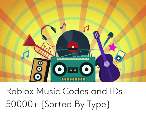 Roblox Music Codes And Ids 50000 Sorted By Type Music Meme On