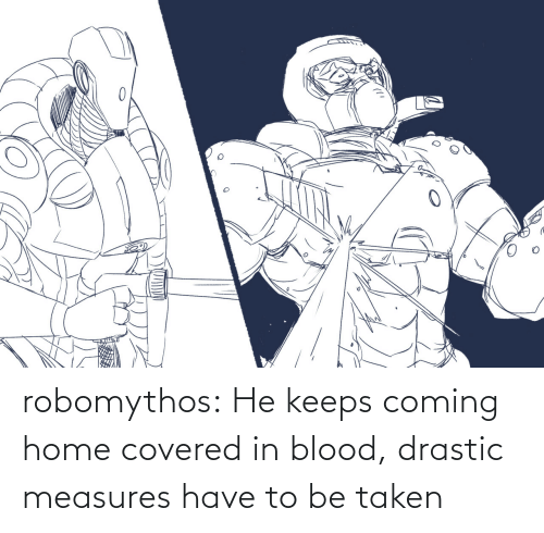 Taken: robomythos:  He keeps coming home covered in blood, drastic measures have to be taken