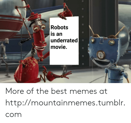 Memes, Tumblr, and Best: Robots  is an  underrated  movie. More of the best memes at http://mountainmemes.tumblr.com