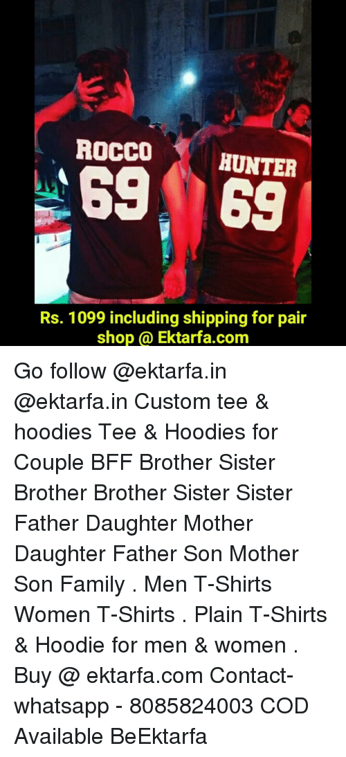 brothers sisters: ROCCO  HUNTER  Rs. 1099 including shipping for pair  shop Ektarfa.com Go follow @ektarfa.in @ektarfa.in Custom tee & hoodies Tee & Hoodies for Couple BFF Brother Sister Brother Brother Sister Sister Father Daughter Mother Daughter Father Son Mother Son Family . Men T-Shirts Women T-Shirts . Plain T-Shirts & Hoodie for men & women . Buy @ ektarfa.com Contact-whatsapp - 8085824003 COD Available BeEktarfa
