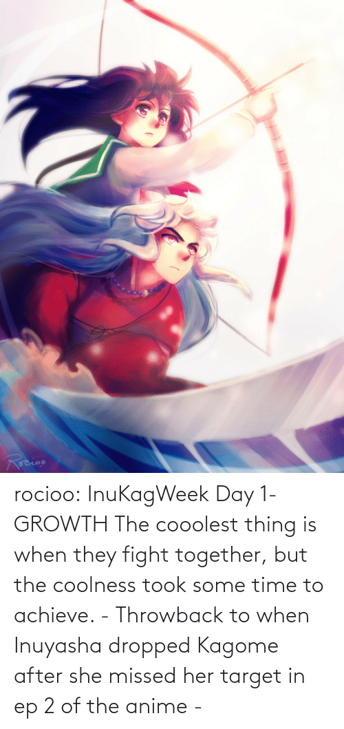 Dropped: rocioo:  InuKagWeek Day 1- GROWTH The cooolest thing is when they fight together, but the coolness took some time to achieve. - Throwback to when Inuyasha dropped Kagome after she missed her target in ep 2 of the anime -