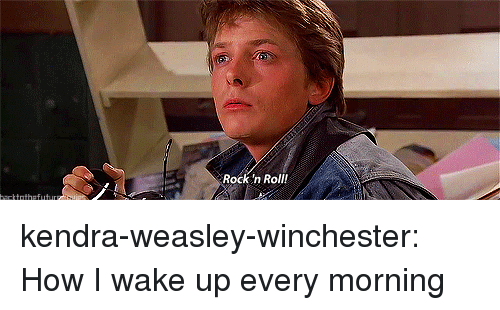 Target, Tumblr, and Blog: Rock n Roll! kendra-weasley-winchester:  How I wake up every morning