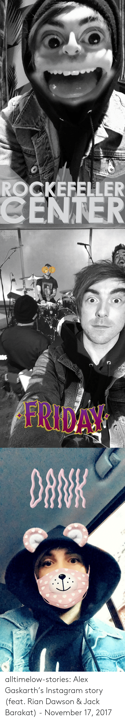 Dank, Friday, and Instagram: ROCKEFELLER  CENTER   FRIDAY   DANK alltimelow-stories:  Alex Gaskarth's Instagram story (feat. Rian Dawson & Jack Barakat) - November 17, 2017