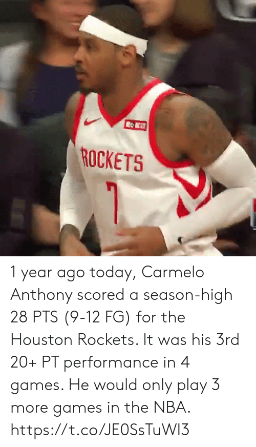 Houston: ROCKETS 1 year ago today, Carmelo Anthony scored a season-high 28 PTS (9-12 FG) for the Houston Rockets. It was his 3rd 20+ PT performance in 4 games.   He would only play 3 more games in the NBA.    https://t.co/JE0SsTuWI3
