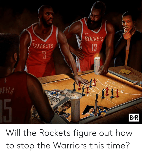 How To, Time, and Warriors: ROCKETS  13  ROCKETS  APELA  BR Will the Rockets figure out how to stop the Warriors this time?