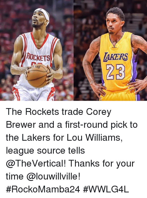 lou williams: ROCKETS  MAKERS The Rockets trade Corey Brewer and a first-round pick to the Lakers for Lou Williams, league source tells @TheVertical!  Thanks for your time @louwillville!   #RockoMamba24 #WWLG4L