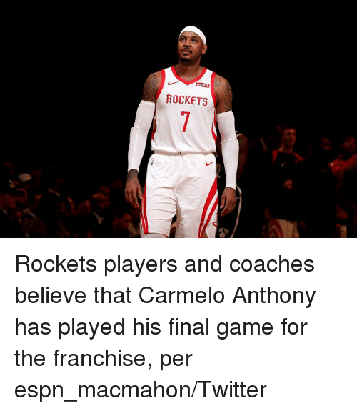 Carmelo Anthony, Espn, and Twitter: ROCKETS Rockets players and coaches believe that Carmelo Anthony has played his final game for the franchise, per espn_macmahon/Twitter