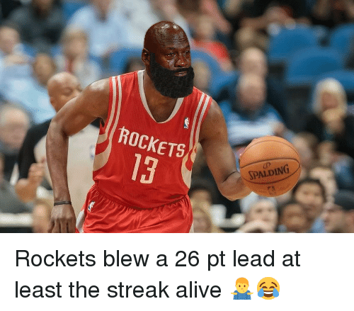Alive, Basketball, and Nba: ROCKETS  SPALDING  13 Rockets blew a 26 pt lead at least the streak alive 🤷♂️😂
