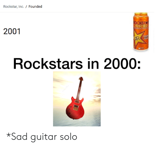 rockstars: Rockstar, Inc./ Founded  OCKST  JUICED  2001  SR  Rockstars in 2000: *Sad guitar solo