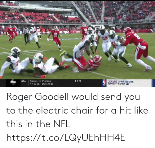 Goodell: Roger Goodell would send you to the electric chair for a hit like this in the NFL https://t.co/LQyUEhHH4E