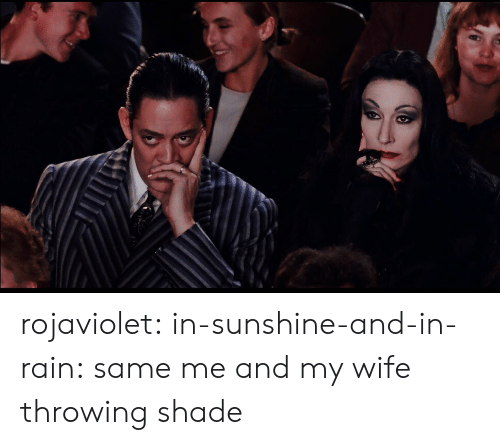 shade: rojaviolet:  in-sunshine-and-in-rain: same me and my wife throwing shade