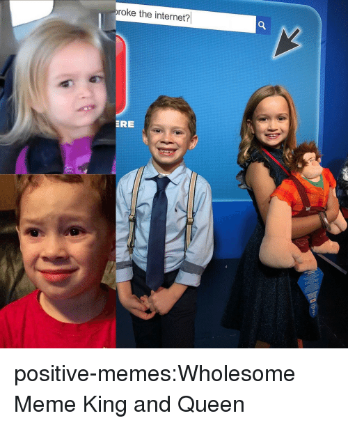 Internet, Meme, and Memes: roke the internet?  ERE positive-memes:Wholesome Meme King and Queen