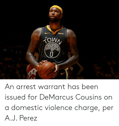 warrant: Rokuten  FOWN  Jhe  SPALDING An arrest warrant has been issued for DeMarcus Cousins on a domestic violence charge, per A.J. Perez