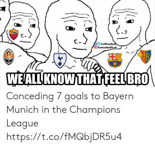Know That: ROMA  1927  FTrollFootball  TheFootballTroll  LUAXTAP  父  WEALL KNOW THAT FEELBRO Conceding 7 goals to Bayern Munich in the Champions League https://t.co/fMQbjDR5u4