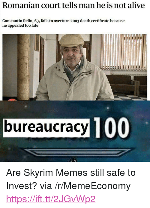 """Alive, Memes, and Skyrim: Romanian court tells man he is not alive  Constantin Reliu, 63, fails to overturn 2003 death certificate because  he appealed too late  bureaucracy T00 <p>Are Skyrim Memes still safe to Invest? via /r/MemeEconomy <a href=""""https://ift.tt/2JGvWp2"""">https://ift.tt/2JGvWp2</a></p>"""