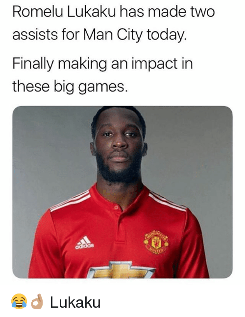 Memes, Games, and Today: Romelu Lukaku has made two  assists for Man City today.  Finally making an impact in  these big games. 😂👌🏽 Lukaku