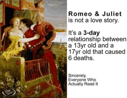 Love, Sincerely, and Old: Romeo & Juliet  is not a love story.  It's a 3-day  relationship between  a 13yr old and a  3 Tyr old that caused  6 deaths.  Sincerely,  Everyone Who  Actually Read It