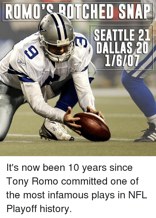 NFL playoffs: ROMO SROTCHED SNAP  SEATTLE 21  DALLAS 20  1/6107 It's now been 10 years since Tony Romo committed one of the most infamous plays in NFL Playoff history.