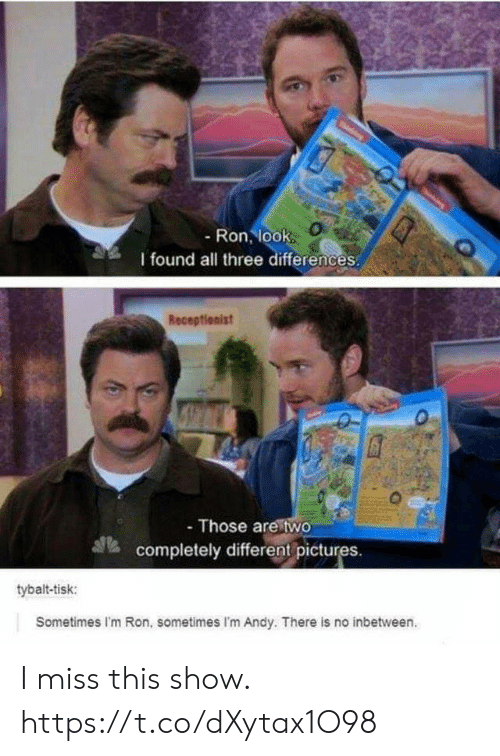 Funny, Pictures, and Three: Ron, loolk  I found all three differences  Receptlonist  Those are two  completely different pictures.  tybalt-tisk:  Sometimes I'm Ron, sometimes I'm Andy. There is no inbetween. I miss this show. https://t.co/dXytax1O98