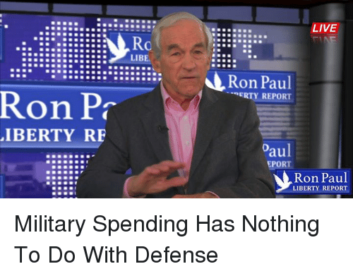 Erti: Ron Pa  LIBERTY RF  LIBE  LIVE  Ron Paul  ERTY REPORT  oaul  EPORT  LIBERTY REPORT Military Spending Has Nothing To Do With Defense