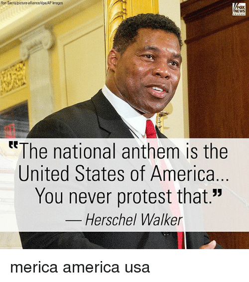 "America, Memes, and Protest: Ron Sachs/picture-alliance/dpa/AP Images  EWS  ttThe national anthem is the  United States of America  You never protest that.""  Herschel Walker merica america usa"