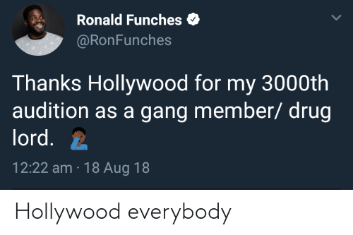 Gang, Drug, and Hollywood: Ronald Funches  @RonFunches  Thanks Hollywood for my 3000th  audition as a gang member/ drug  lord.  12:22 am 18 Aug 18 Hollywood everybody