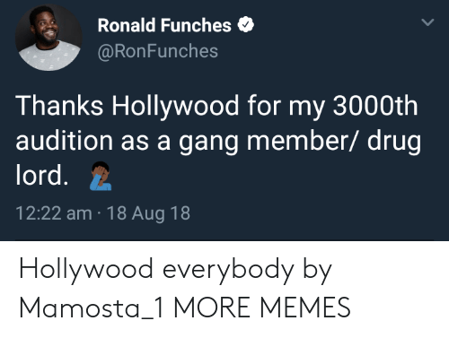 Dank, Memes, and Target: Ronald Funches  @RonFunches  Thanks Hollywood for my 3000th  audition as a gang member/ drug  lord.  12:22 am 18 Aug 18 Hollywood everybody by Mamosta_1 MORE MEMES
